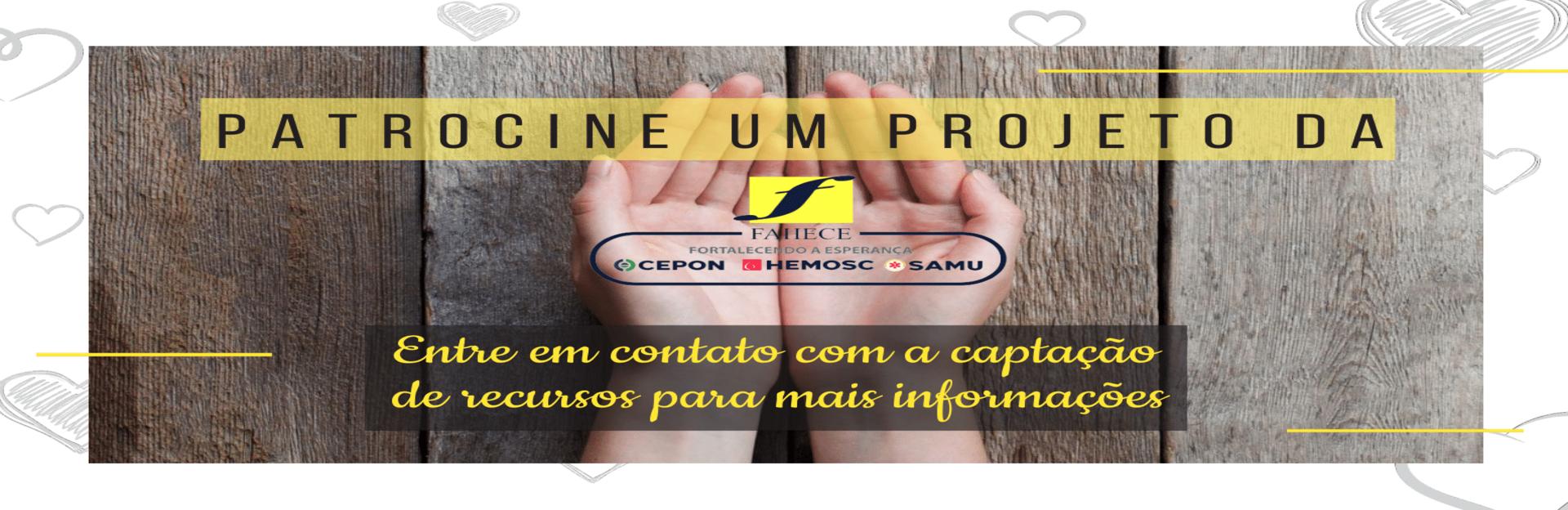 Patrocine um projeto FAHECE, HEMOSC CEPON